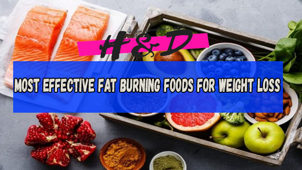 Photo of Most Effective Fat Burning Foods For Weight Loss