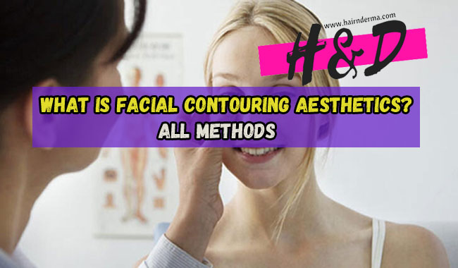 WHAT IS FACIAL CONTOURING AESTHETICS?